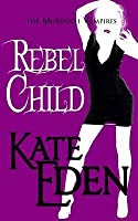 Rebel Child (The Murdoch Vampires, #2)