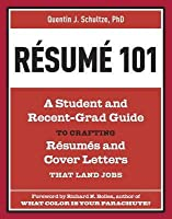 Resume 101: A Student and Recent-Grad Guide to Crafting Resumes and Cover Letters that Land Jobs
