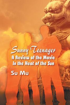 Sunny Teenager: A Review of the Movie in the Heat of the Sun  by  Su Mu