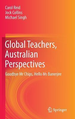 Global-Teachers-Australian-Perspectives-Goodbye-Mr-Chips-Hello-Ms-Banerjee