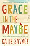 Grace in the Maybe by Katie Savage