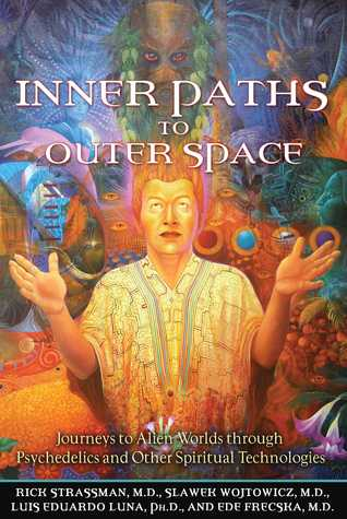 Inner Paths to Outer Space: Journeys to Alien Worlds through Psychedelics & Other Spiritual Technologies