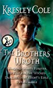 The Brothers Wroth: The Warlord Wants Forever, No Rest For The Wicked, Dark Needs At Night's Edge, Untouchable