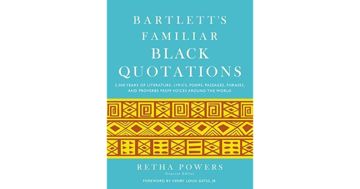 Bartletts familiar black quotations 5000 years of literature bartletts familiar black quotations 5000 years of literature lyrics poems passages phrases and proverbs from voices around the world by retha powers stopboris Images