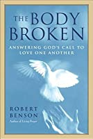 The Body Broken: Answering God's Call to Love One Another