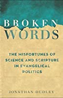Broken Words: The Abuse of Science and Faith in Evangelical Politics