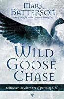 Wild Goose Chase: Reclaim the Adventure of Pursuing God