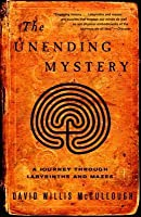 The Unending Mystery: A Journey Through Labyrinths ansd Mazes