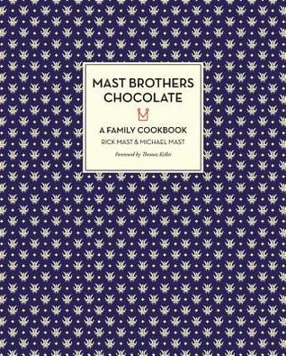 Mast Brothers Chocolate: A Family Cookbook: A FAMILY COOKBOOK