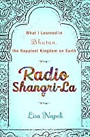 Radio Shangri-La: What I Learned in the Happiest Kingdom on Earth