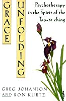 Grace Unfolding: Psychotherapy in the Spirit of Tao-te ching