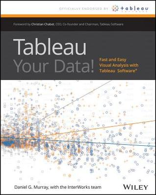 Tableau Your Data Fast And Easy Visual Analysis With Tableau Software By Dan Murray