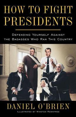 How to Fight Presidents by Daniel  O'Brien
