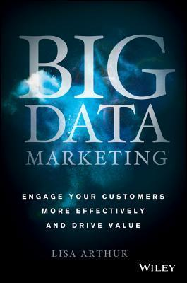 Big Data Marketing Engage Your Customers More Effectively and Drive Value