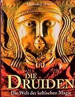 Die Druiden - Die Welt der keltischen Magie