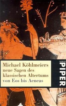 Michael Köhlmeiers neue Sagen des Klassischen Altertums: von Eos bis Aeneas