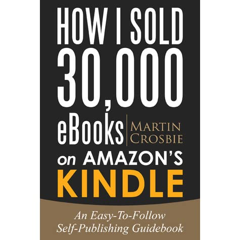 How I Sold 30,000 eBooks on Amazon's Kindle: An Easy-To