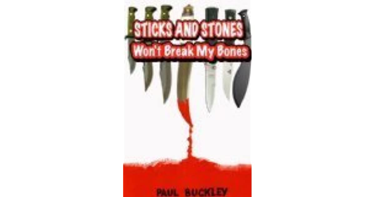 sticks and stones won t break my bones by paul buckley