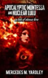 Apocalyptic Montessa and Nuclear Lulu by Mercedes M. Yardley