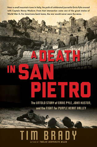 A Death in San Pietro  The Untold Story of Ernie Pyle, John Huston, and the Fight for Purple Heart Valley