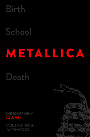 Birth School Metallica Death, Volume 1: The Biography
