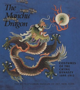 Book cover The Manchu Dragon Costumes of the Ching Dynasty 1644 1912