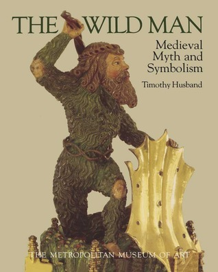 The Wild Man Medieval Myth and Symbolism