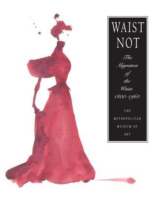 Waist Not The Migration of the Waist 1800 1960