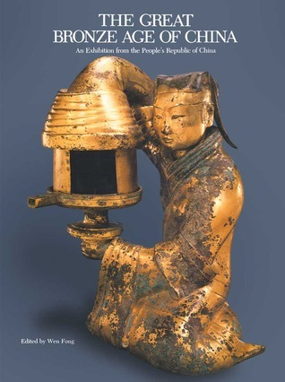 The Great Bronze Age of China An Exhibition from the Peoples Republic of China