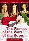 The Women of the Wars of the Roses: Elizabeth Woodville, Margaret Beaufort and Elizabeth of York