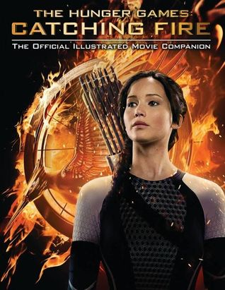 Catching Fire: Official Illustrated Movie Companion