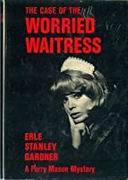 The Case Of The Worried Waitress: A Perry Mason Mystery