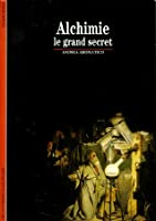 Alchimie : Le grand secret