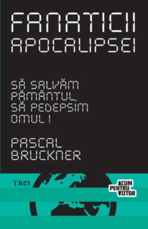 Fanaticii Apocalipsei by Pascal Bruckner