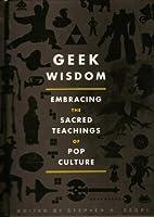 Geek Wisdom: Embracing the Sacred Teachings of Pop Culture