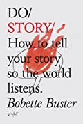 Do/ Story/: How to Tell Your Story So the World Listens