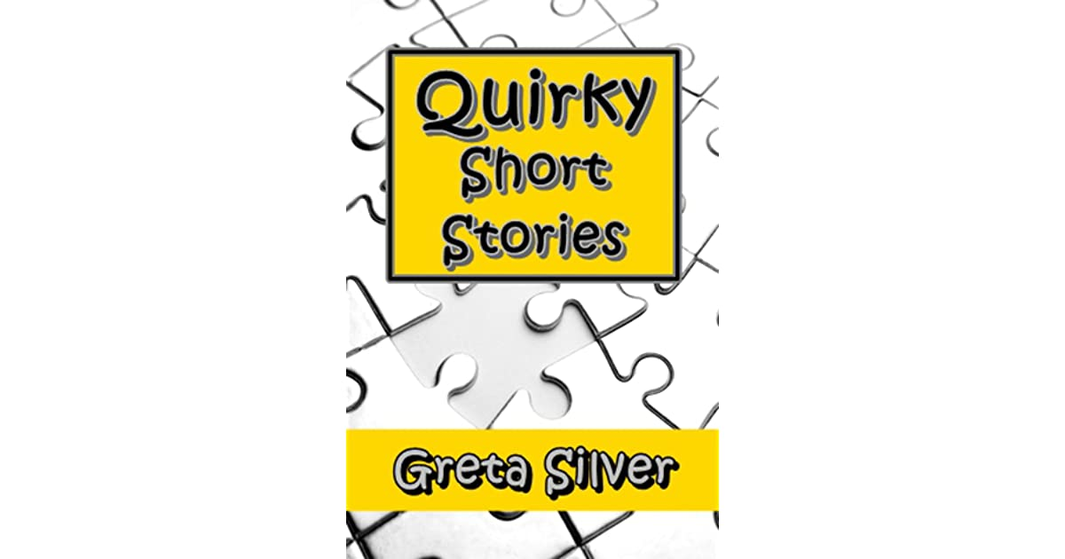 Quirky Short Stories By Greta Silver