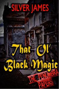 That Ol' Black Magic (Penumbra Papers, #1)