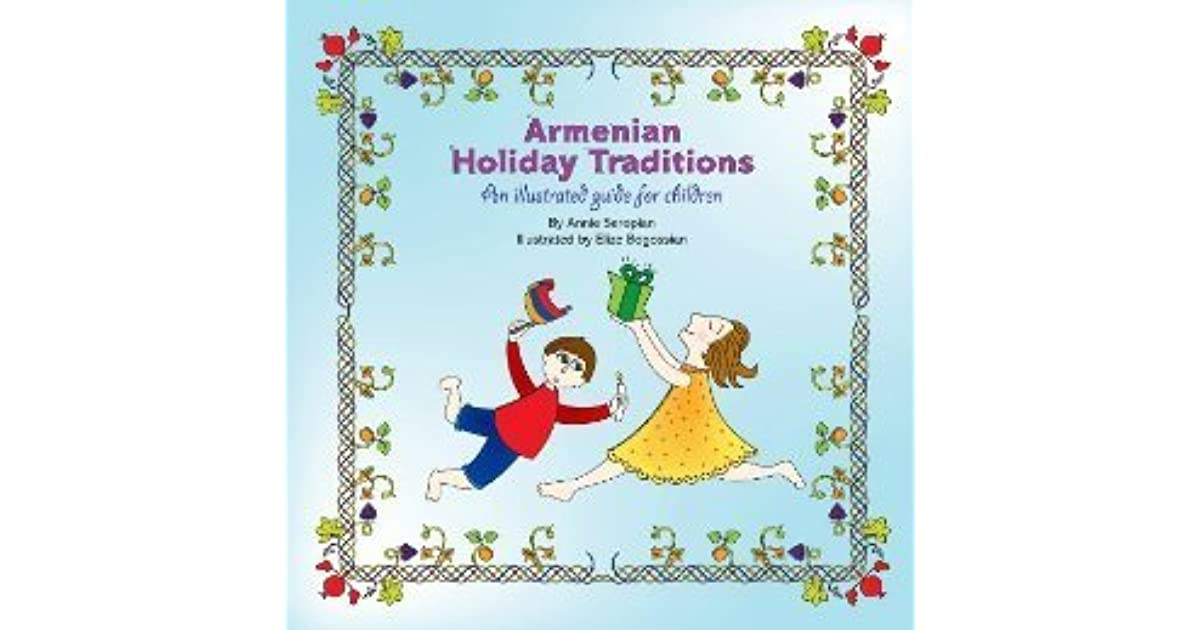 Armenian holiday traditions an illustrated guide for children by armenian holiday traditions an illustrated guide for children by annie seropian m4hsunfo