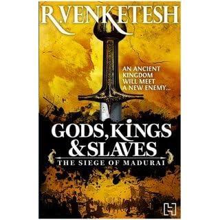 Gods, Kings & Slaves: The Siege of Madurai by R  Venketesh
