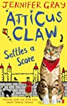 Atticus Claw Settles a Score (Atticus Claw - World's Greatest Cat Detective #2)