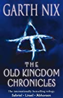 The Old Kingdom Chronicles: Bestselling fantasy series Sabriel; Lirael; Abhorsen with short story