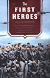 The First Heroes: The Extraordinary Story of the Doolittle Raid--America's First World War II Vict Ory