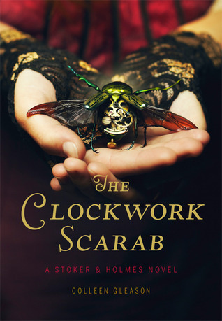 The Clockwork Scarab (Stoker & Holmes, #1) by Colleen Gleason