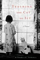 Teaching the Cat to Sit: A Memoir