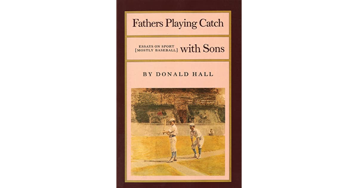 Fathers Playing Catch with Sons: Essays on Sport by Donald Hall