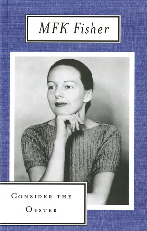 Consider the Oyster by M.F.K. Fisher