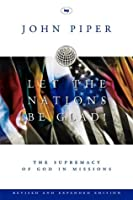 let the nations be glad book Let the nations be glad is essential reading for all those involved in or preparing for missions work and provides inspiring theological reflection for college and seminary students this book also offers enlightenment for pastors, youth workers , those involved in campus ministries, and all who want to connect their labors to.