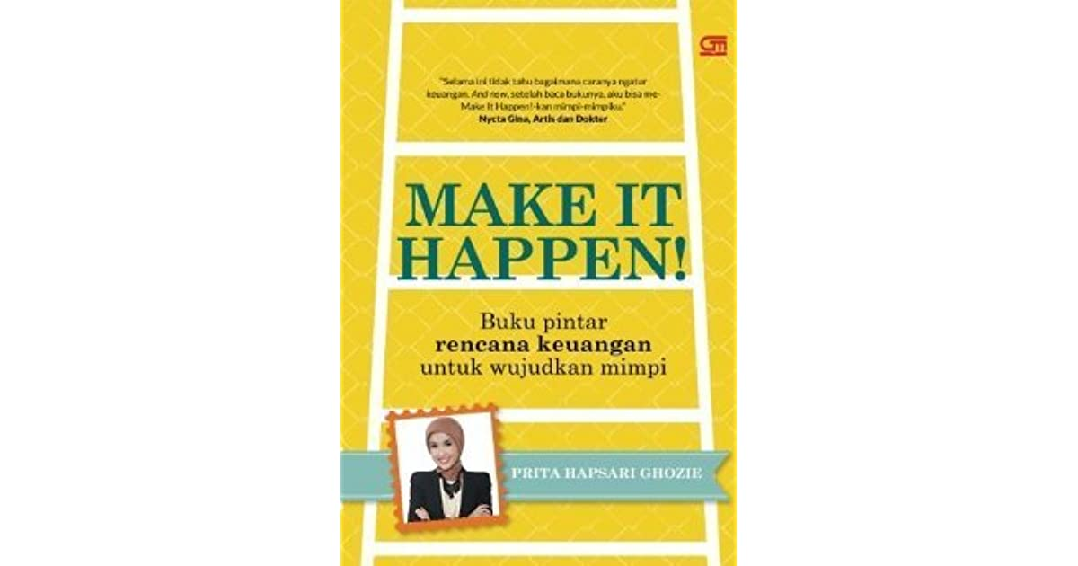 Make It Happen >> Make It Happen By Prita Hapsari Ghozie