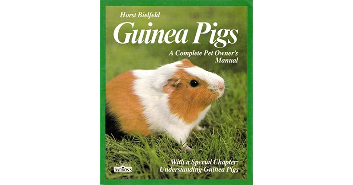 Guinea Pigs: A Complete Owner\'s Manual by Horst Bielfeld
